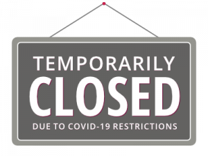TEMPORARILY CLOSED DUE TO COVID-19 RESTRICTIONS