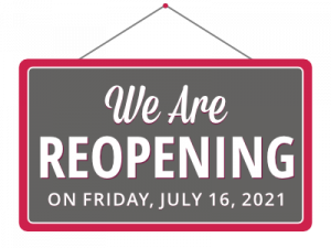 We Are reopening on Friday, July 16, 2021